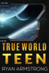 True World Teen by Ryan Armstrong