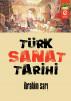 Türk Sanat Tarihi by ibrahim Sarı