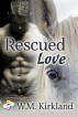 Rescued Love by W.M. Kirkland