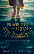 Prayer Plus Faith Equals Miracles: 31 Days Of Fervent Prayer by Sharon Crittenden