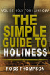 The Simple Guide To Holiness by Ross Thompson