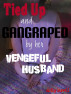 Tied Up and Gangraped by her Vengeful Husband by Dolly Burrell