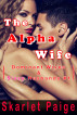 The Alpha Wife: Dominant Wives & Sissy Husbands #1 by Skarlet Paige