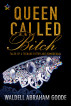 Queen Called Bitch: Tales of a Teenage Bitter-Ass Homosexual by Waldell Goode