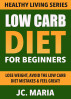 Low Carb Diet for Beginners: Lose Weight, Avoid the Low Carb Diet Mistakes & Feel Great! (Healthy Living Series) by JC. Maria