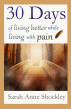 30 Days Of Living Better While Living With Pain by Sarah Anne Shockley