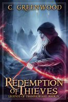 C. Greenwood - Redemption of Thieves: Legends of Dimmingwood, Book 4