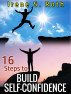 16 Steps to Build Self-Confidence by Irene S. Roth
