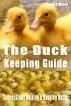 The Duck Keeping Guide - Successfully Raising & Keeping Ducks by Deedee Moore