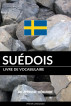 Livre de vocabulaire suédois: Une approche thématique by Pinhok Languages