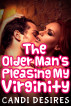 The Older Man's Pleasing My Virginity by Candi Desires