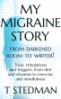 My Migraine Story - From Darkened Room to Writer! by T. Stedman