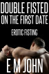 Double Fisted On The First Date Erotic Fisting by E M John
