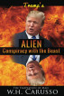 Trump's Alien Conspiracy With The Beast : The Temptation Of Man by W.H. Carusso