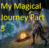 My Magical Journey Part 5 by William Greenough