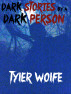 Dark Stories by a Dark Person by AutherTyler