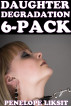 Daughter Degradation 6-Pack by Penelope Liksit