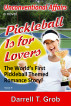 Pickleball Is For Lovers: The World's First Pickleball Themed Romance Story by Darrell Grob