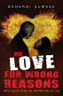 """We Love For The Wrong Reasons"" Love Seems To Be An Institution Of Lies! by Bongani Gumede"