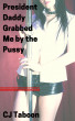 President Daddy Grabbed Me by the Pussy by CJ Taboon