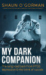 My Dark Companion: The long road back from PTSD, depression & the brink of suicide by Shaun O'Gorman