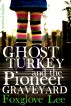 Ghost Turkey and the Pioneer Graveyard (American English) by Foxglove Lee