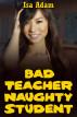 Bad Teacher, Naughty Student by Isa Adam