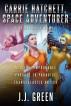 Carrie Hatchett, Space Adventurer Books 1 - 3 by J.J. Green