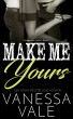 Make Me Yours by Vanessa Vale