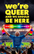 We're Queer And We Should Be Here by Darryl Telles
