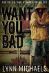 Want You Bad by Lynn Michaels