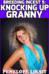 Knocking Up Granny: Breeding Incest 5 by Penelope Liksit