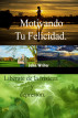 Motivando Tu Felicidad by John Writer