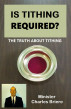 Is Tithing Required? The Truth About Tithing by Minister Charles Briere