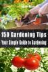 150 Gardening Tips - Your Simple Guide to Gardening by Deedee Moore