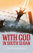 With God in South Sudan by Oscar Momanyi