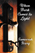 When Dark comes to Light by Sameerah Ivory
