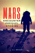 Mars Encounter: Prequel Stories by J.J. Wright