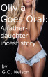 Olivia Goes Oral: A Father Daughter Incest Story by G.O. Nelson