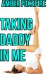Taking Daddy in Me by Amber FoxxFire