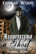 Resurrecting a Ghost: Coming Home by Conrad Wolfe