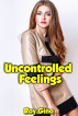 Uncontrolled Feelings by Roy Gino