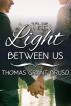 The Light Between Us Box Set by Thomas Grant Bruso