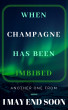 When Champagne Has Been Imbibed by I May End Soon