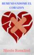 Remendandome el Corazón by Nicole Rosalind