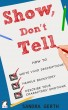 Show, Don't Tell - How to write vivid descriptions, handle backstory, and describe your characters' emotions by Sandra Gerth