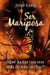 Ser Mariposa by Jorge Guasp