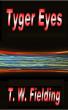Tyger Eyes by T. W. Fielding