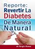 Revertir-la-diabetes-de-manera-natural by neiver alvarez, Sr