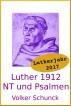 Luther 1912 - Neues Testament und Psalmen by Volker Schunck